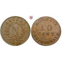 Belgien, Antwerpen, 10 Centimes 1814, ss